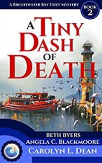 A Tiny Dash of Death - Carolyn Dean,Angela C Blackmoore,Beth Byers