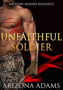The Unfaithful Soldier: Military Marine Romance - Arizona Adams