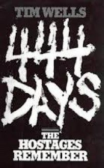 444 Days: The Hostages Remember - Tim Wells