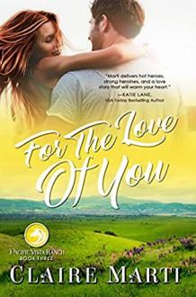 For The Love of You (Pacific Vista Ranch Book 3) - Claire Marti
