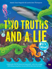 Two Truths and a Lie: It's Alive! - Ammi-Joan Paquette, Laurie Ann Thompson, Lisa K. Weber
