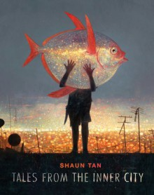 Tales from the Inner City - Shaun Tan