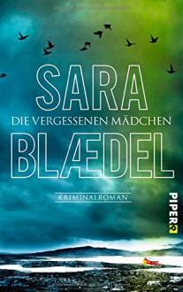 Die vergessenen Mädchen: Kriminalroman - Sara Blædel, Marieke Heimburger