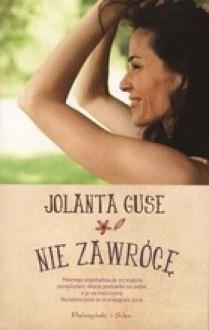 Nie zawrócę - Jolanta Guse