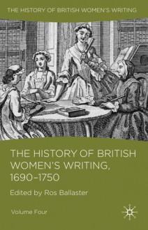 The History of British Women's Writing, 1690 - 1750: Volume Four - Ros Ballaster, Kate Williams, Jennifer Summit, Catherine Richardson, Lynne Magnusson