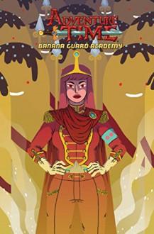 Adventure Time: Banana Guard Academy - Kent Osborne,Pendleton Ward,Mad Rupert