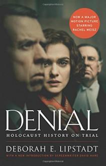 Denial: Holocaust History on Trial - Deborah E. Lipstadt