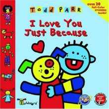 ToddWorld: I Love You Just Because - Todd Parr
