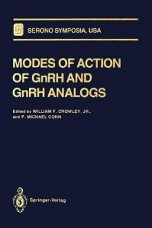 Modes of Action of Gnrh and Gnrh Analogs - William F. Jr. Crowley, P. Michael Conn