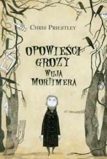 Opowieści grozy wuja Mortimera - Chris Priestley