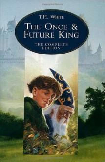 The Once and Future King (The Once and Future King, #1-5) - T.H. White, Sylvia Townsend Warner