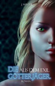 Die Gotterjager: Aus Dem Exil - Jeanne Winter
