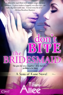 Don't Bite the Bridesmaid (Sons of Kane #1) - Tiffany Allee