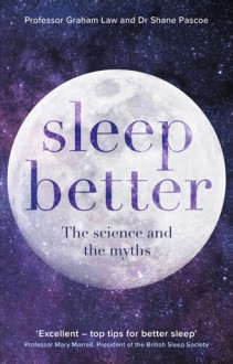 Sleep Better: The Science and the Myths - Graham Law, Shane Pascoe