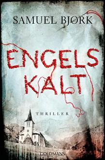 Engelskalt: Thriller - Samuel Bjørk, Gabriele Haefs