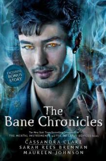 The Bane Chronicles - Cassandra Clare, Sarah Rees Brennan, Maureen Johnson, Cassandra Clare