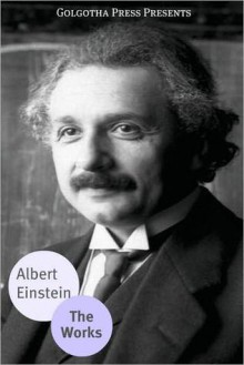 Works of Albert Einstein - Albert Einstein, Golgotha Press