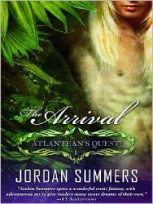 The Arrival (Atlantean's Quest, #1) - Jordan Summers