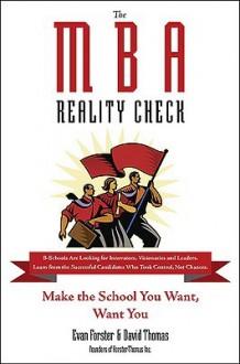 The MBA Reality Check: Make the School You Want, Want You - Evan Forster, David Thomas, David St. John Thomas