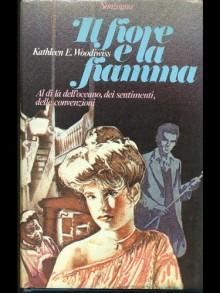 IL FIORE E LA FIAMMA. - WOODIWISS KATHLEEN