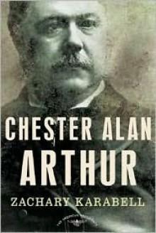 Chester Alan Arthur - Arthur M. Schlesinger Jr., Zachary Karabell