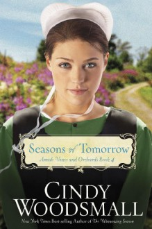 Seasons of Tomorrow: Book Four in the Amish Vines and Orchards Series - Cindy Woodsmall