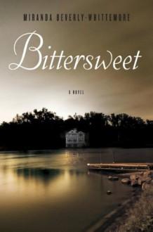 Bittersweet: A Novel - Miranda Beverly-Whittemore