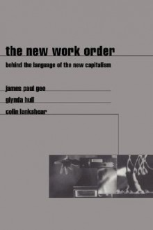 The New Work Order: Behind the Language of the New Capitalism - James Paul Gee, Colin Lankshear, Glynda Hull