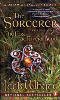 The Sorcerer: The Fort at River's Bend (A Dream of Eagles, #5) - Jack Whyte