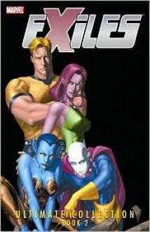 Exiles Ultimate Collection - Book 2 - Judd Winick, Chuck Austen, Jim Calafiore, Kev Walker, Tom Mandrake, Clayton Henry, Skottie Young, Mizuki Sakakibara