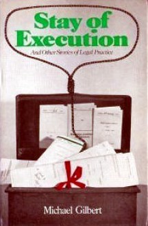 Stay of Execution, and Other Stories of Legal Practice, - Michael Gilbert