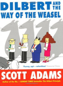 Dilbert And The Way Of The Weasel - Scott Adams