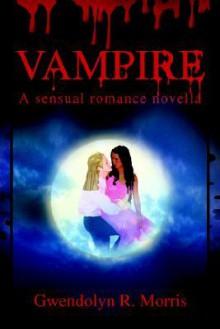 Vampire: A Sensual Romance Novella - Gwendolyn R Morris