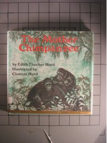 The Mother Chimpanzee - Edith Thacher Hurd, Clement Hurd