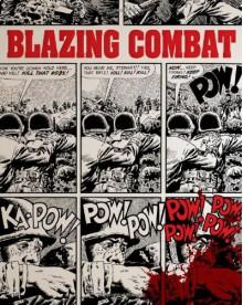 Blazing Combat - Archie Goodwin, Frank Frazetta, Wallace Wood, John Severin, Alex Toth, Al Williamson, Russ Heath, Reed Crandall, Gene Colan, James Warren, John Oda, Michael Catron