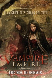 The Kingmakers (Vampire Empire) - Clay Griffith, Susan Griffith