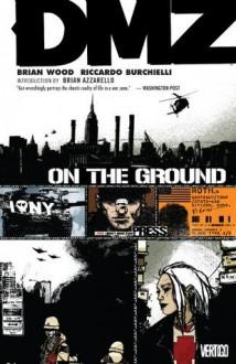 DMZ Vol. 1: On the Ground - Brian Wood, Riccardo Burchielli, Brian Azzarello