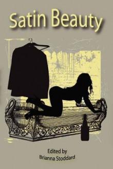 Satin Beauty: An Erotic Anthology - John H. Dromey, James Ward Kirk, Brianna Stoddard
