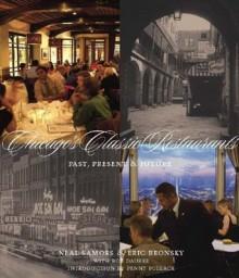 Chicago's Classic Restaurants: Past, Present and Future - Neal Samors, Eric Bronsky, Jennifer Ebeling, Penny Pollack
