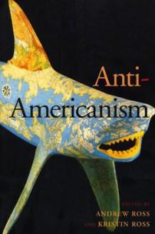 Anti-Americanism - Andrew Ross
