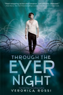 Through the Ever Night (Under the Never Sky) - Veronica Rossi