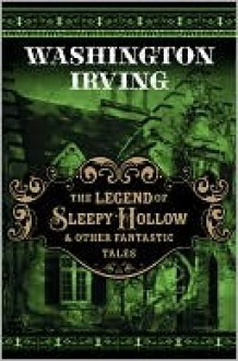 The Legend of Sleepy Hollow and Other Macabre Tales - Wahsington Irving