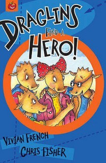 Draglins Find A Hero! - Vivian French, Chris Fisher