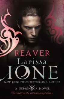 Reaver (Demonica Novel) - Larissa Ione
