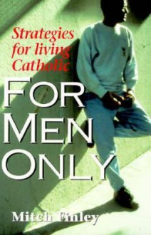 For Men Only: Strategies for Living Catholic - Mitch Finley