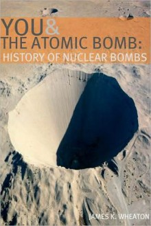 You and the Atomic Bomb: History of Nuclear Bombs - James K. Wheaton, Golgotha Press