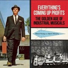 Everything's Coming Up Profits: The Golden Age of Industrial Musicals - Steve Young,Sport Murphy