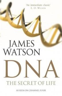 Dna: The Secret of Life - James Watson