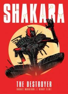 Shakara: The Destroyer - Robbie Morrison,Henry Flint