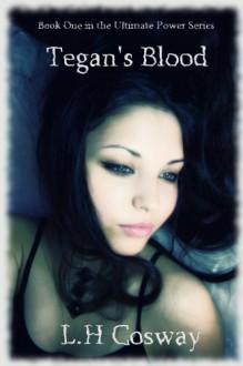 Tegan's Blood - L.H. Cosway